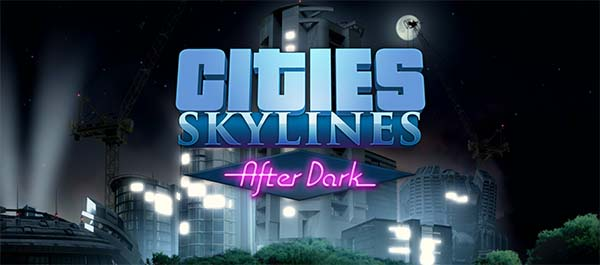Cities: Skylines: After Dark