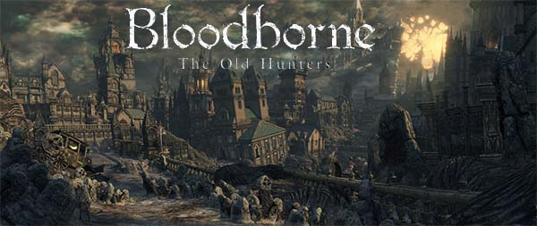 Bloodborne - the Old Hunters DLC
