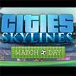 Cities: Skylines: Match Day & ver. 1.4