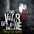 The Little Ones makes me grateful that This War of Mine isn't my war