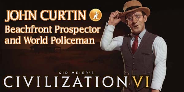 Civilization VI - John Curtin of Australia