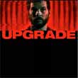Upgrade is a predictable thriller, but a satisfying martial arts revenge flick