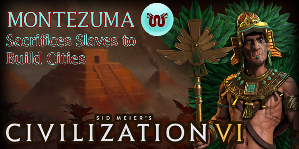 Civilization VI - Montezuma of Aztec