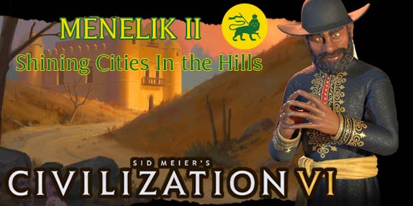 Civilization VI - Menelik II of Ethiopia