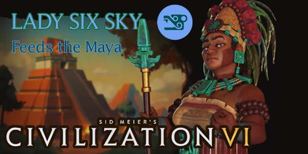 Civilization VI - Lady Six Sky of Maya